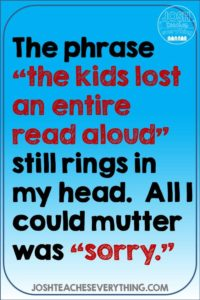 """The phrase """"the kids lost an entire read aloud"""" still rings in my head.  All I could mutter was """"sorry."""""""